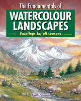 The Fundamentals of Watercolour Landscapes: Paintings for all seasons - Keith Fenwick