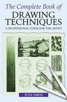 The Complete Book of Drawing Techniques: A Professional Guide For The Artist - Peter Stanyer