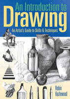 An Introduction to Drawing: An Artist's Guide to Skills & Techniques - Robin Hazlewood
