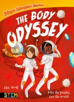 Science Adventure Stories: The Body Odyssey - Solve the Puzzles, Save the World! - Alex Woolf