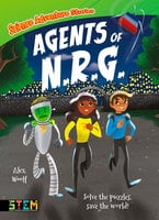 Science Adventure Stories: Agents of N.R.G. - Solve the Puzzles, Save the World! - Alex Woolf