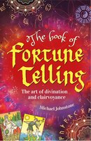 The Book of Fortune Telling: The art of divination and clairvoyance - Michael Johnstone