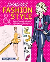 Drawing Fashion & Style: A step-by-step guide to drawing clothes, shoes and accessories - Hilary Lovell