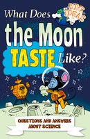 What Does the Moon Taste Like?: Questions and Answers About Science - Thomas Canavan