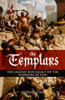 The Templars: The Legend and Legacy of the Warriors of God - Geordie Torr