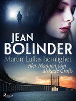 Martin Luffas hemlighet eller Mannen som älskade Crofts - Jean Bolinder