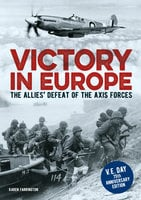 Victory in Europe: The Allies' Defeat of the Axis Forces - Karen Farrington