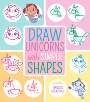 Draw Unicorns with Simple Shapes: And Other Magical Creatures - Jo Moon