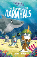 Twisted Fairy Tales: The Three Little Narwhals - Stewart Ross