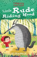 Twisted Fairy Tales: Little Rude Riding Hood - Jo Franklin