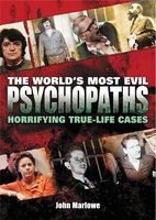 The World's Most Evil Psychopaths: Horrifying True-Life Cases of Pure Evil - John Marlowe