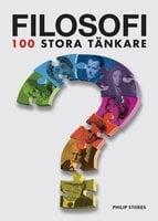 Philosophy 100 Essential Thinkers - Philip Stokes