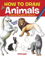 How to Draw Animals: A step-by-step guide to animal art - Peter Gray