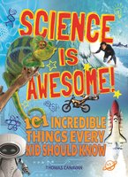 Science Is Awesome!: 101 Incredible Things Every Kid Should Know - Lisa Regan