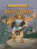 Monstrous Myths: Terrible Tales of Ancient Greece - Clare Hibbert