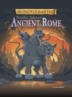 Monstrous Myths: Terrible Tales of Ancient Rome - Clare Hibbert