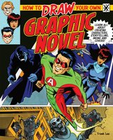 How to Draw Your Own Graphic Novel: Learn All About Creating Characters, Storytelling, Inking And Covers! - Frank Lee