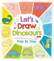 Let's Draw Dinosaurs - Step By Step - Kasia Dudziuk