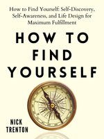 How to Find Yourself (Self-Discovery, Self-Awareness, and Life Design for Maximum Fulfillment)