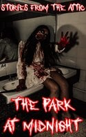 The Park at Midnight: A Scary Short Story (Horror Story) - Stories From The Attic