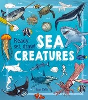 Ready, Set, Draw! Sea Creatures - Juan Calle, William Potter