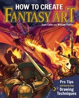 How to Create Fantasy Art: Pro Tips and Step-by-Step Drawing Techniques - William Potter