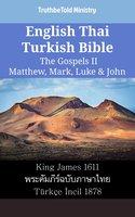 English Thai Turkish Bible - The Gospels II - Matthew, Mark, Luke & John - King James 1611 - พระคัมภีร์ฉบับภาษาไทย - Türkçe İncil 1878 - TruthBetold Ministry