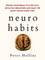 Neuro-Habits: Rewire Your Brain to Stop Self-Defeating Behaviors and Make the Right Choice Every Time - Peter Hollins