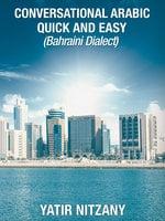 Conversational Arabic Quick and Easy (Bahraini Dialect) - Yatir Nitzany