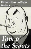 Tam o' the Scoots - Richard Horatio Edgar Wallace