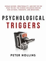 Psychological Triggers: Human Nature, Irrationality, and Why We Do What We Do. The Hidden Influences Behind Our Actions, Thoughts, and Behaviors. 2nd Edition