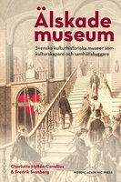 Älskade museum : svenska kulturhistoriska museer som kulturskapare och samhällsbyggare - Charlotte Hyltén-Cavallius, Fredrik Svanberg