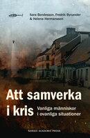 Att samverka i kris: Vanliga människor i ovanliga situationer - Sara Bondesson, Helena Hermansson, Fredrik Bynander