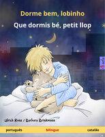 Dorme bem, lobinho – Que dormis bé, petit llop (português – catalão) - Ulrich Renz