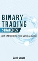 Binary Trading Strategies: Learn Binary Options Profit Making Strategies - Wayne Walker