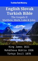 English Slovak Turkish Bible - The Gospels II - Matthew, Mark, Luke & John - King James 1611 - Roháčkova Biblia 1936 - Türkçe İncil 1878 - TruthBetold Ministry