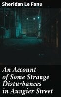 An Account of Some Strange Disturbances in Aungier Street - Sheridan Le Fanu
