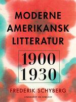 Moderne amerikansk litteratur 1900-1930 - Frederik Schyberg