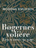 Bøgernes volière. Essays om mennesker, byer og bøger - Mogens Knudsen