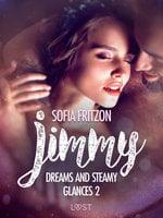 Jimmy: Dreams and Steamy Glances 2 - Erotic Short Story - Sofia Fritzson
