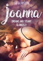 Joanna: Dreams and Steamy Glances 1 - Erotic Short Story - Sofia Fritzson