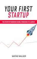Your First Startup - Wayne Walker