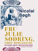 Fru Julie Sødring, født Rosenkilde. Efterladte optegnelser - Nicolai Bøgh