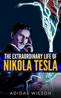 The Extraordinary Life Of Nikola Tesla - Adidas Wilson