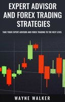 Expert Advisor and Forex Trading Strategies: Take Your Expert Advisor and Forex Trading To The Next Level - Wayne Walker