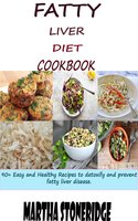 Fatty Liver Diet Cookbook: 90+ Easy and Healthy Recipes to detoxify and prevent fatty liver disease - Martha Stoneridge