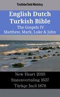 English Dutch Turkish Bible - The Gospels IV - Matthew, Mark, Luke & John - New Heart 2010 - Statenvertaling 1637 - Türkçe İncil 1878 - TruthBetold Ministry