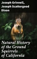 Natural History of the Ground Squirrels of California - Joseph Grinnell, Joseph Scattergood Dixon