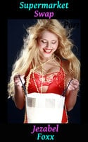 Supermarket Swap (Gender Swap Gender Change Transgender Erotica) - Jezabel Foxx
