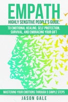 Empath Highly Sensitive People's Guide: To Emotional Healing, Self Protection, Survival, And Embracing Your Gift - Jason Gale